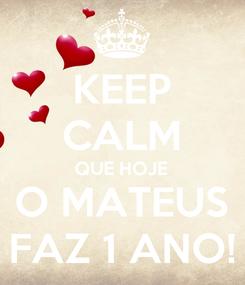 Poster: KEEP CALM QUE HOJE O MATEUS FAZ 1 ANO!