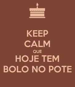 Poster: KEEP CALM QUE HOJE TEM BOLO NO POTE