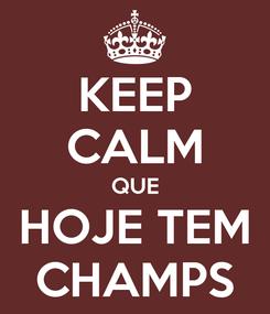 Poster: KEEP CALM QUE HOJE TEM CHAMPS
