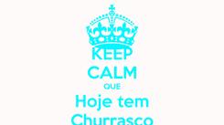 Poster: KEEP CALM QUE Hoje tem Churrasco
