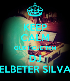 Poster: KEEP CALM QUE HOJE TEM DJ ELBETER SILVA