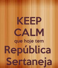 Poster: KEEP CALM que hoje tem República  Sertaneja