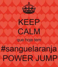Poster: KEEP CALM que hoje tem #sanguelaranja  POWER JUMP