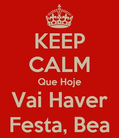 Poster: KEEP CALM Que Hoje Vai Haver Festa, Bea
