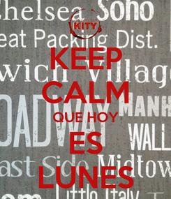 Poster: KEEP CALM QUE HOY ES LUNES