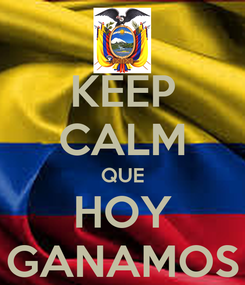 Poster: KEEP CALM QUE HOY GANAMOS