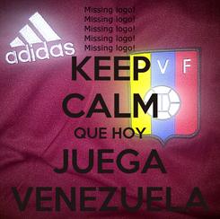 Poster: KEEP CALM QUE HOY JUEGA VENEZUELA