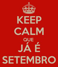 Poster: KEEP CALM QUE  JÁ É SETEMBRO