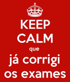 Poster: KEEP CALM que  já corrigi os exames