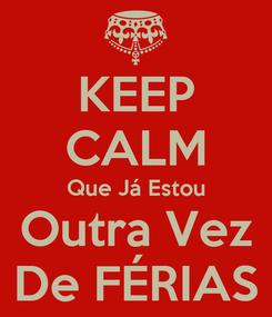Poster: KEEP CALM Que Já Estou Outra Vez De FÉRIAS