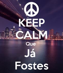 Poster: KEEP CALM Que  Já  Fostes