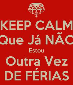 Poster: KEEP CALM Que Já NÃO Estou Outra Vez DE FÉRIAS