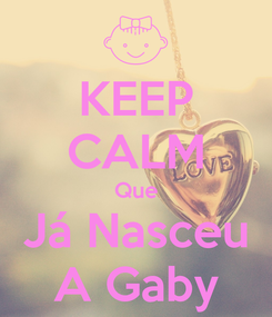 Poster: KEEP CALM Que Já Nasceu A Gaby