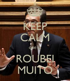 Poster: KEEP CALM que já ROUBEI MUITO