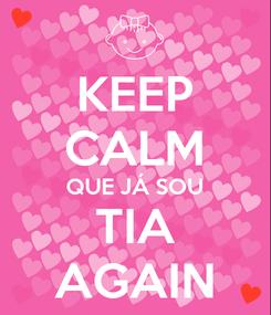 Poster: KEEP CALM QUE JÁ SOU TIA AGAIN
