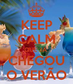 Poster: KEEP CALM QUE JÁ  CHEGOU O VERÃO