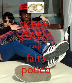 Poster: KEEP CALM que ja  falta pouco