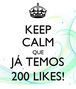 Poster: KEEP CALM QUE JÁ TEMOS 200 LIKES!