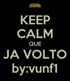 Poster: KEEP CALM QUE JA VOLTO by:vunf1