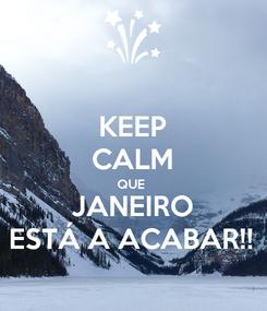 Poster: KEEP CALM QUE  JANEIRO ESTÁ A ACABAR!!
