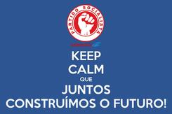 Poster: KEEP CALM QUE JUNTOS CONSTRUÍMOS O FUTURO!