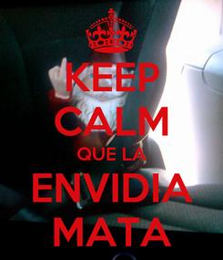 Poster: KEEP CALM QUE LA ENVIDIA MATA