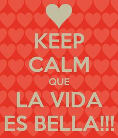 Poster: KEEP CALM QUE LA VIDA ES BELLA!!!