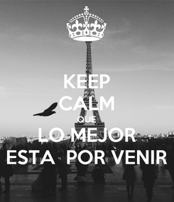 Poster: KEEP CALM QUE LO MEJOR ESTA  POR VENIR