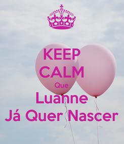 Poster: KEEP CALM Que Luanne Já Quer Nascer