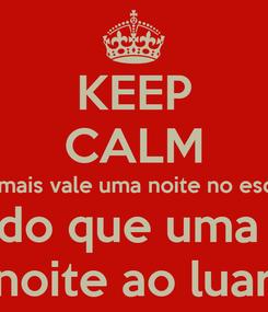 Poster: KEEP CALM que mais vale uma noite no escuro  do que uma  noite ao luar