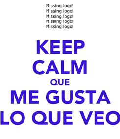Poster: KEEP CALM QUE ME GUSTA LO QUE VEO