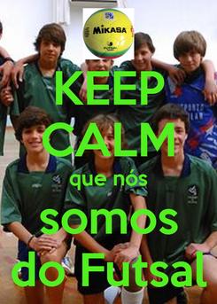 Poster: KEEP CALM que nós somos do Futsal
