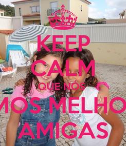 Poster: KEEP CALM QUE NÓS  SOMOS MELHORES AMIGAS