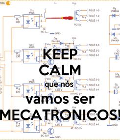 Poster: KEEP CALM que nós  vamos ser MECATRONICOS!