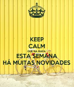 Poster: KEEP CALM QUE NA MAPA ESTA SEMANA HÁ MUITAS NOVIDADES