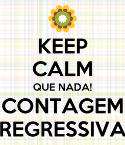 Poster: KEEP CALM QUE NADA! CONTAGEM REGRESSIVA