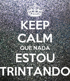 Poster: KEEP CALM QUE NADA ESTOU TRINTANDO