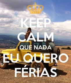 Poster: KEEP CALM QUE NADA EU QUERO FÉRIAS