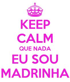 Poster: KEEP CALM QUE NADA EU SOU MADRINHA