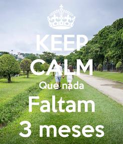 Poster: KEEP CALM Que nada Faltam 3 meses