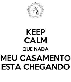 Poster: KEEP CALM QUE NADA MEU CASAMENTO ESTA CHEGANDO