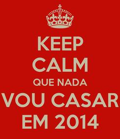 Poster: KEEP CALM QUE NADA VOU CASAR EM 2014