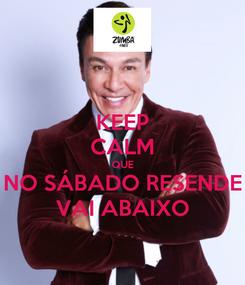 Poster: KEEP CALM QUE NO SÁBADO RESENDE VAI ABAIXO