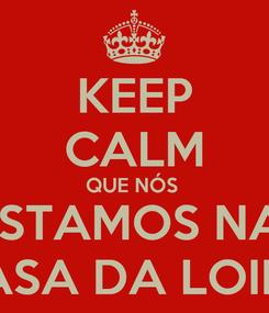 Poster: KEEP CALM QUE NÓS  ESTAMOS NA  CASA DA LOIRA