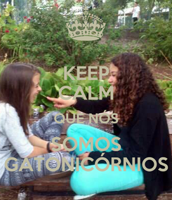 Poster: KEEP CALM QUE NÓS SOMOS GATONICÓRNIOS