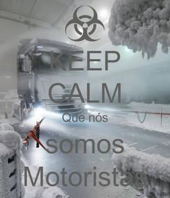Poster: KEEP CALM Que nós somos Motoristas