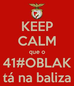 Poster: KEEP CALM que o 41#OBLAK tá na baliza
