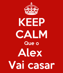 Poster: KEEP CALM Que o Alex  Vai casar
