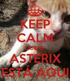 Poster: KEEP CALM QUE O  ASTÉRIX ESTÁ AQUI