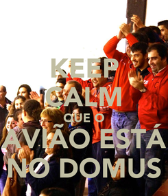 Poster: KEEP CALM QUE O AVIÃO ESTÁ NO DOMUS